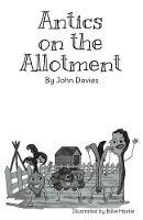 Antics on the Allotment by John Davies