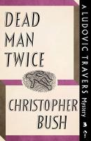 Dead Man Twice A Ludovic Travers Mystery by Christopher Bush