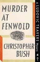 Murder at Fenwold A Ludovic Travers Mystery by Christopher Bush