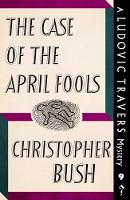 The Case of the April Fools A Ludovic Travers Mystery by Christopher Bush