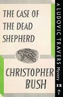 The Case of the Dead Shepherd A Ludovic Travers Mystery by Christopher Bush
