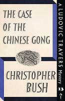 The Case of the Chinese Gong A Ludovic Travers Mystery by Christopher Bush