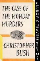 The Case of the Monday Murders A Ludovic Travers Mystery by Christopher Bush