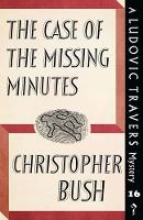 The Case of the Missing Minutes A Ludovic Travers Mystery by Christopher Bush