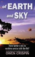 Of Earth and Sky From farmer's boy to wartime service with the RAF by Owen Crispin