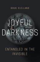 Joyful Darkness Entangled in the Invisible by Doug Clelland