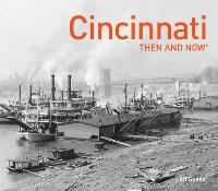 Cincinnati Then and Now by Jeff Suess