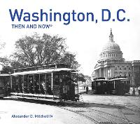 Washington, D.C. Then and Now Compact by Alexander D. Mitchell IV