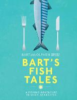 Bart's Fish Tales A fishing adventure in over 100 recipes by Bart Van Olphen