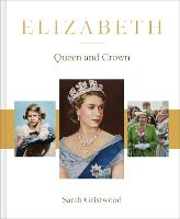 Elizabeth The Queen and the crown by Sarah Gristwood