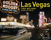 Las Vegas Then and Now People and Places by Karl Mondon