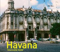 Havana Then and Now by Llilian Llanes