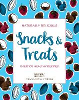 Naturally Delicious Snacks & Treats Over 100 healthy recipes by Gracie Tyrrell, Sophie Tyrrell
