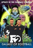 F2: Galaxy of Football Attack of the Football Cyborgs (THE FOOTBALL BOOK OF THE YEAR!) by F2 Freestylers