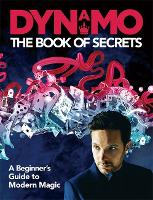 Dynamo: The Book of Secrets Learn 30 mind-blowing illusions to amaze your friends and family by Dynamo .