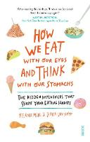 How We Eat with Our Eyes and Think with Our Stomachs the hidden influences that shape your eating habits by Melanie Muhl, Diana von Kopp