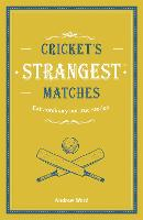 Cricket's Strangest Matches Extraordinary but true stories from over a century of cricket by Andrew Ward