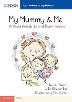 My Mummy & Me All about Perinatal Mental Health Problems by Narelle Mullins, Eleanor Ball
