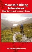 Mountain Biking Adventures Multi-day routes in Northern Britain by Tony Wragg, Hugh Stewart