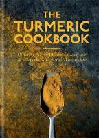 The Turmeric Cookbook Discover the health benefits and uses of turmeric with 50 delicious recipes by Aster