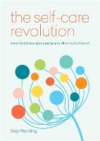 The Self-Care Revolution smart habits & simple practices to allow you to flourish by Suzy Reading