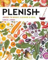 Plenish Juices to boost, cleanse & heal by Kara Rosen