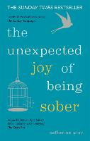 The Unexpected Joy of Being Sober Discovering a happy, healthy, wealthy alcohol-free life by Catherine Gray