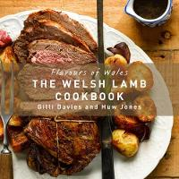 The Welsh Lamb Cookbook Flavours of Wales by Gilli Davies