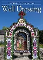 Bradwell's Images of Well Dressing by Louise Maskill, Mark Titterton