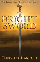 Bright Sword The Byrhtnoth Chronicles Book 1 by Christine Hancock