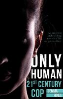 Only Human: 21st Century Cop by Gemma Hines