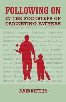 Following on In the Footsteps of Cricketing Fathers by James Buttler