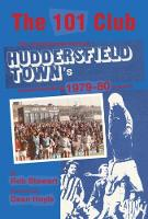 The 101 Club The inspirational story of Huddersfield Town's record-breaking 1979-80 season by Rob Stewart
