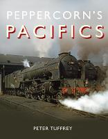 Peppercorn's Pacifics by Peter Tuffrey