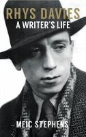 Rhys Davies: A Writer's Life by Meic Stephens