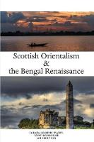 Scottish Orientalism and the Bengal Renaissance The Continuum of Ideas by Bashabi Fraser