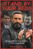 Stand by your Reds An uncompromising history of the Dandy Dons by Bryan Cooney