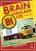 Brain Haulage Ltd A Company History 1950-1992 by Peter Sumpter