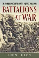 Battalions at War The York & Lancaster Regiment in the First World War by John Dillon
