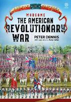 Wargame the American Revolutionary War by Peter Dennis