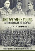 And We Were Young Oundle School and the Great War by Colin Pendrill