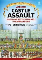 Wargame: Castle Assault Sieges and Battles Edward I to Bannockburn by Peter (University of New South Wales) Dennis
