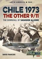 Chile 1973, the Other 9/11 The Downfall of Salvador Allende by David Francois