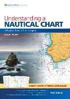 Understanding a Nautical Chart - A Practical Guide to Safe Navigation 2e by Paul B. Boissier