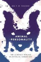 Animal Personality The Science Behind Individual Variation by Jill R.D. MacKay