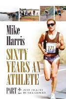 Sixty Years an Athlete Part 2 Just Filling in the Cracks! by Mike Harris