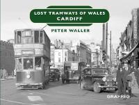 Lost Tramways of Wales: Cardiff by Peter Waller
