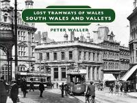 Lost Tramways of Wales: South Wales and Valleys by Peter Waller