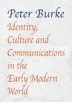Identity, Culture & Communications in the Early Modern World by Peter Burke