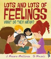 Lots and Lots of Feelings What Do They Mean? by Jennifer Moore-Mallinos